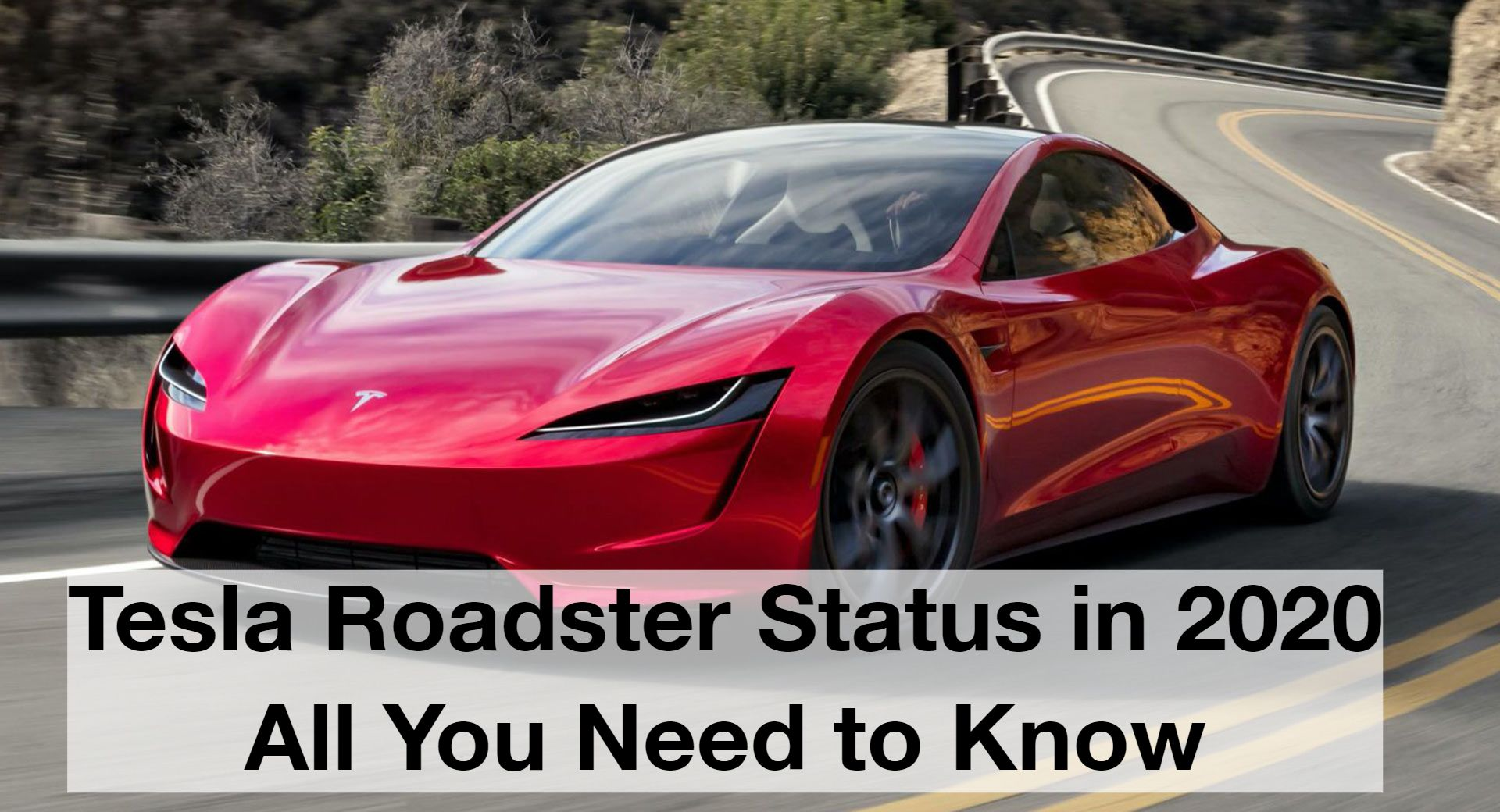 Tesla Roadster Status in 2020 | All You Need to Know ...